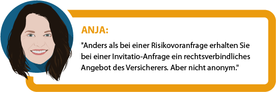 """Anja: """"Anders als bei einer Risikovoranfrage erhalten Sie bei einer Invitatio-Anfrage ein rechtsverbindliches Angebot des Versicherers. Aber nicht anonym."""""""