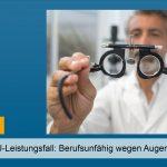 Neuer BU-Leistungsfall: Berufsunfähig wegen Augenkrankheit