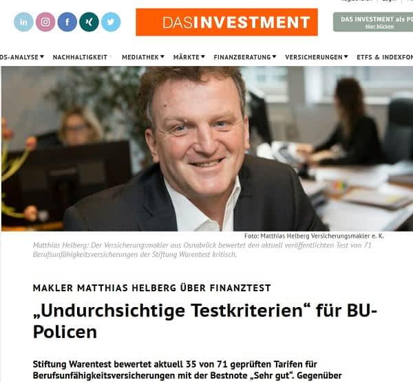 """""""Das Investment"""" titelt am 21.04.2021: Undurchsichtige Testkriterien für BU-Policen. Zitat: Zu den Vermittlern, die Kunden seit Jahren bei der Suche nach einer persönlich passenden Police helfen, gehört auch der Osnabrücker Versicherungsmakler Helberg. Er hatte in einem Blog-Beitrag im Juni 2013 den damaligen BUV-Test stark kritisiert. Sein Artikel unter der Überschrift """"Avanti dilettanti"""" fand in der Branche viel Beachtung. """""""