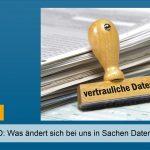 DS-GVO: Was ändert sich bei uns in Sachen Datenschutz?