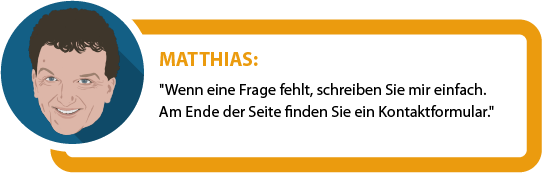 """Matthias: """"Wenn eine Frage fehlt, schreiben Sie mir einfach. Am Ende der Seite finden Sie ein Kontaktformular."""""""